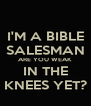 I'M A BIBLE SALESMAN ARE YOU WEAK IN THE KNEES YET? - Personalised Poster A4 size