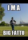 I M A BIG FATTU - Personalised Poster A4 size