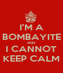 I'M A BOMBAYITE AND I CANNOT KEEP CALM - Personalised Poster A4 size