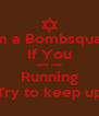 I'm a Bombsquad If You see me Running Try to keep up - Personalised Poster A4 size