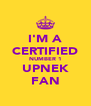 I'M A CERTIFIED NUMBER 1 UPNEK FAN - Personalised Poster A4 size