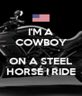 I'M A COWBOY  ON A STEEL HORSE I RIDE - Personalised Poster A4 size