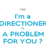 I'm a DIRECTIONER IS A PROBLEM FOR YOU ? - Personalised Poster A4 size