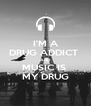 I'M A DRUG ADDICT  AND  MUSIC IS  MY DRUG - Personalised Poster A4 size