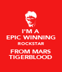 I'M A EPIC WINNING ROCKSTAR FROM MARS TIGERBLOOD - Personalised Poster A4 size