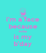 i'm a face because today is my b'day - Personalised Poster A4 size