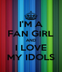 I'M A FAN GIRL AND I LOVE MY IDOLS - Personalised Poster A4 size