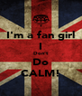 I'm a fan girl I Don't Do CALM! - Personalised Poster A4 size