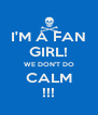 I'M A FAN GIRL! WE DON'T DO CALM !!! - Personalised Poster A4 size