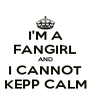 I'M A FANGIRL AND I CANNOT KEPP CALM - Personalised Poster A4 size
