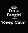 I'm a Fangirl I don't 'Keep Calm'  - Personalised Poster A4 size