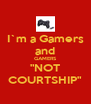"""I`m a Gamers and GAMERS """"NOT COURTSHIP"""" - Personalised Poster A4 size"""