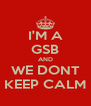 I'M A GSB AND WE DONT KEEP CALM - Personalised Poster A4 size