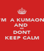 I'M  A KUMAONI AND  WE DONT KEEP CALM - Personalised Poster A4 size