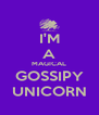 I'M A MAGICAL GOSSIPY UNICORN - Personalised Poster A4 size