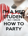 I'M A MED STUDENT BUT I KNOW HOW TO PARTY - Personalised Poster A4 size