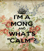 """I'M A MONG AND WHAT'S """"CALM""""? - Personalised Poster A4 size"""