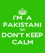I'M  A PAKISTANI WE DON'T KEEP CALM - Personalised Poster A4 size