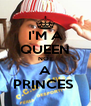 I'M A QUEEN NOT A PRINCES  - Personalised Poster A4 size