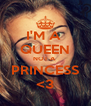 I'M A  QUEEN NOT A  PRINCESS <3 - Personalised Poster A4 size