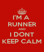 I'M A  RUNNER AND I DONT KEEP CALM - Personalised Poster A4 size