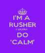 I'M A  RUSHER I DONT   DO  'CALM' - Personalised Poster A4 size