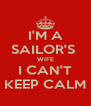 I'M A SAILOR'S  WIFE I CAN'T KEEP CALM - Personalised Poster A4 size