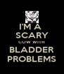 I'M A  SCARY COW WITH BLADDER PROBLEMS - Personalised Poster A4 size