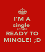 I'M A single  pringle  READY TO MINGLE! ;D - Personalised Poster A4 size