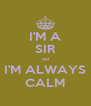 I'M A SIR so I'M ALWAYS CALM - Personalised Poster A4 size