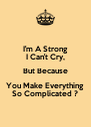 I'm A Strong I Can't Cry, But Because You Make Everything So Complicated ? - Personalised Poster A4 size