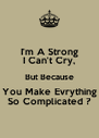 I'm A Strong I Can't Cry, But Because You Make Evrything So Complicated ? - Personalised Poster A4 size