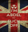 I'M ABDEL SO FUCK OFF - Personalised Poster A4 size