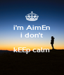 i'm AimEn   i don't    kEEp calm  - Personalised Poster A4 size
