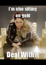 I'm also sitting on gold Deal With It - Personalised Poster A4 size