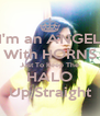 I'm an ANGEL With HORNS Just To Keep The HALO Up Straight - Personalised Poster A4 size