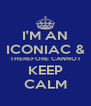 I'M AN ICONIAC & THEREFORE CANNOT KEEP CALM - Personalised Poster A4 size