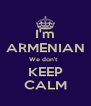 I'm ARMENIAN We don't   KEEP CALM - Personalised Poster A4 size