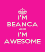 I'M BEANCA AND I'M AWESOME - Personalised Poster A4 size