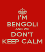 I'M BENGOLI AND WE DON'T KEEP CALM - Personalised Poster A4 size