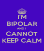 I'M BIPOLAR AND I  CANNOT KEEP CALM - Personalised Poster A4 size
