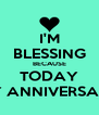 I'M BLESSING BECAUSE TODAY MY ANNIVERSARY - Personalised Poster A4 size