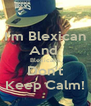 I'm Blexican And  Blexicans Don't Keep Calm! - Personalised Poster A4 size