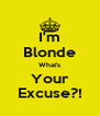 I'm Blonde What's Your Excuse?! - Personalised Poster A4 size