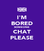 I'M BORED SOMEONE CHAT PLEASE - Personalised Poster A4 size