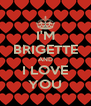 I'M BRIGETTE AND I LOVE YOU - Personalised Poster A4 size