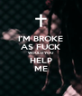 I'M BROKE AS FUCK WOULD YOU HELP ME - Personalised Poster A4 size