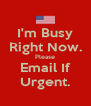 I'm Busy Right Now. Please Email If Urgent. - Personalised Poster A4 size