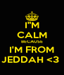 "I""M CALM BECAUSE I'M FROM JEDDAH <3  - Personalised Poster A4 size"