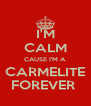 I'M CALM CAUSE I'M A  CARMELITE FOREVER  - Personalised Poster A4 size